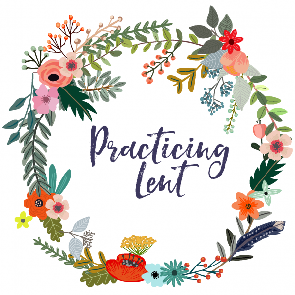 Practicing Lent: Fourth Week